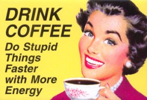 drink-coffee-do-stupid-things-faster-energy